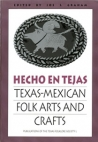 Hecho en Tejas: Texas-Mexican Folk Arts and Crafts